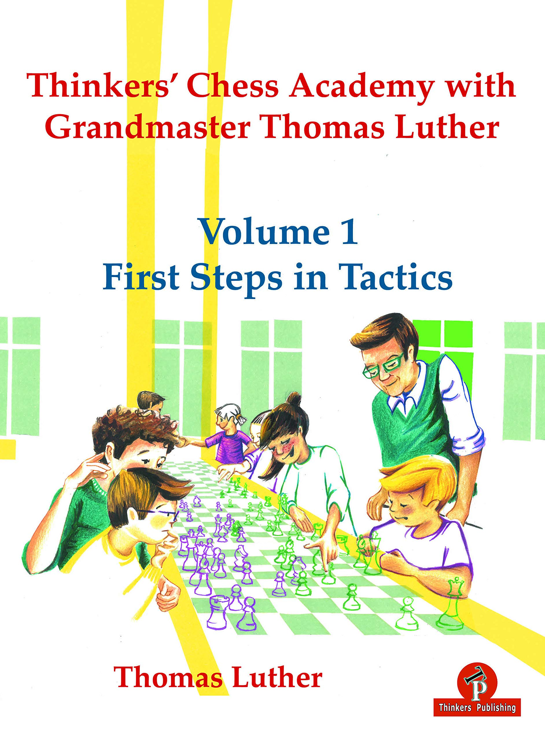 Thinkers' Chess Academy with Grandmaster Thomas Luther - Volume 1 First Steps in Tactics