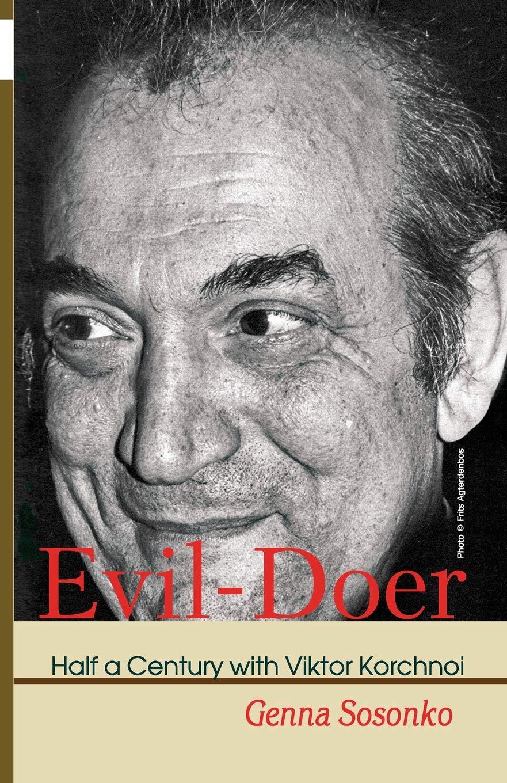 Evil-Doer : Half a Century with Viktor Korchnoi