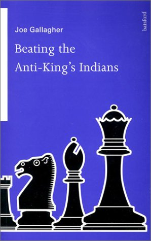 Beating the Anti-King's Indians, Batsford/International Chess Enterprises, ISBN 1-879479-36-2