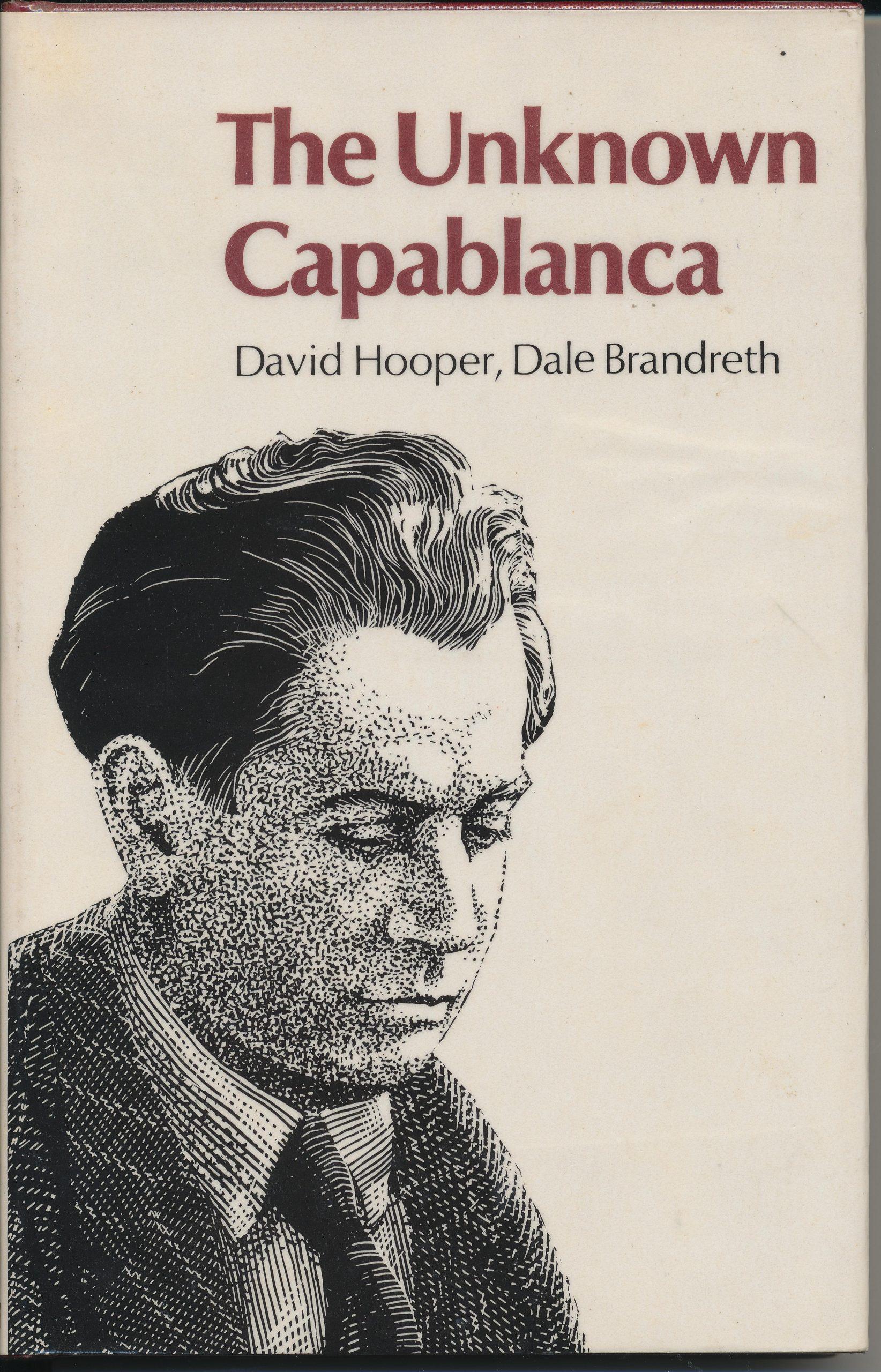 The Unknown Capablanca, David Hooper & Dale Brandreth, Batsford, London, 1975, ISBN, 0 7134 2964
