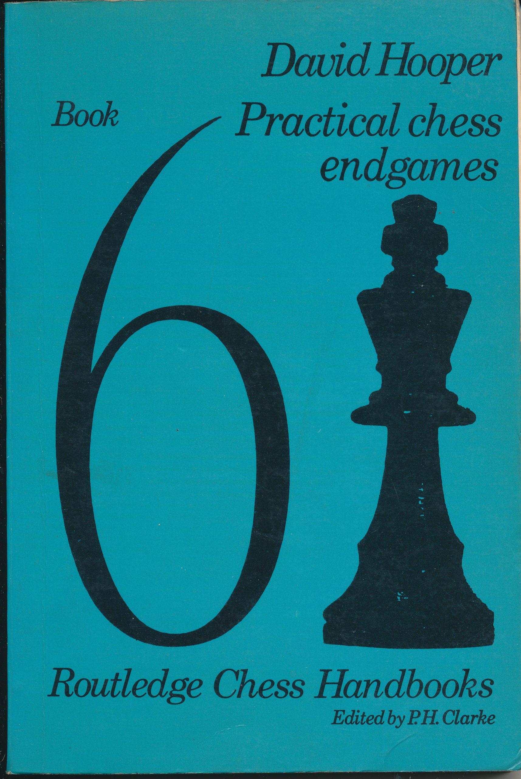 Practical Chess Endgames (Chess Handbooks), David Hooper, Routledge & Kegan Paul, London, 1968, ISBN 0 7100 5226 X