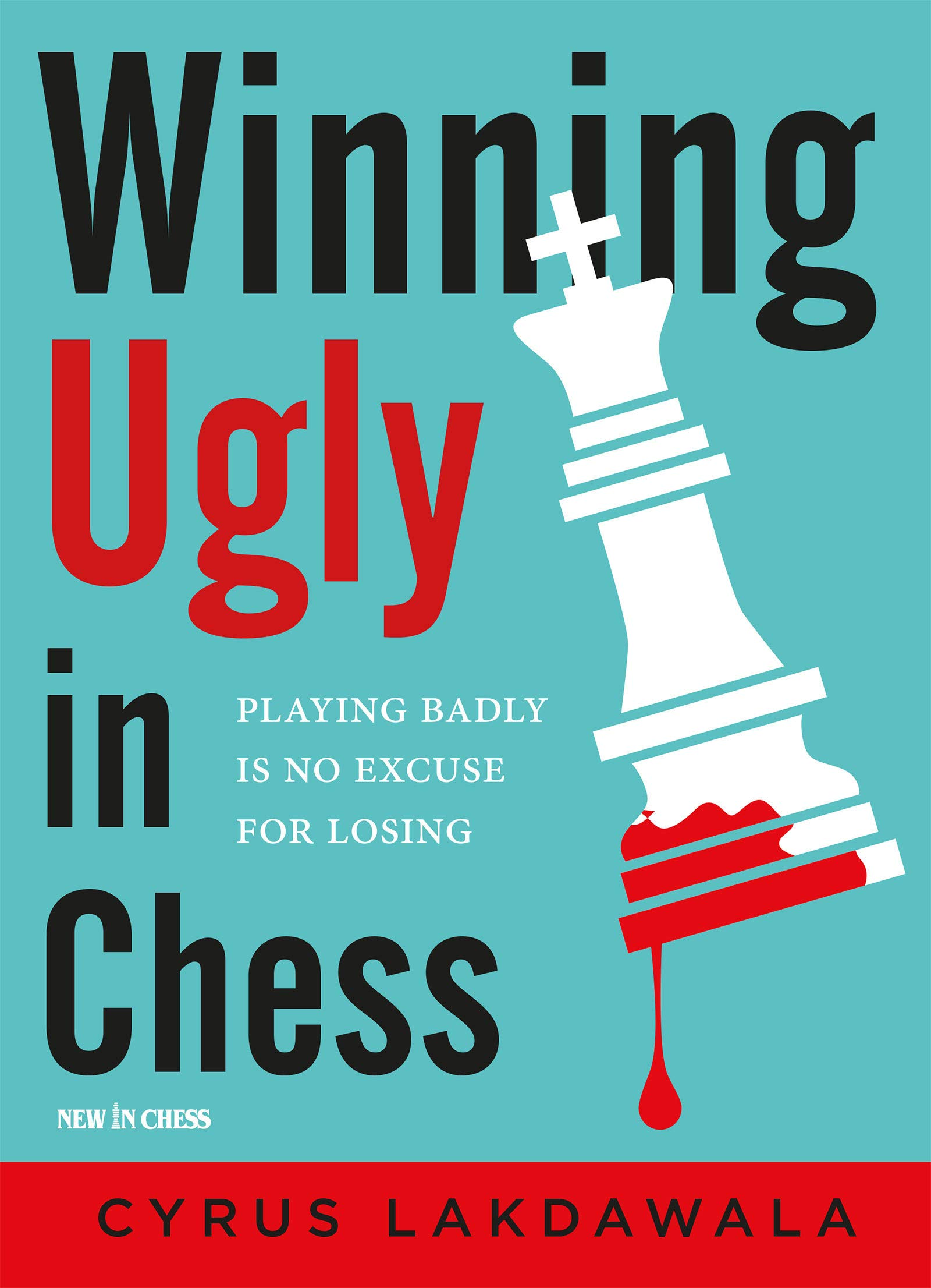 Winning Ugly in Chess: Playing Badly is No Excuse for Losing Paperback