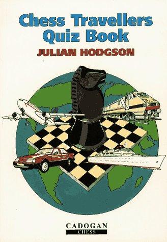 Chess Traveller's Quiz Book, Julian Hodgson, Cadogan Press, 1996, ISBN-13  :  978-1857440300