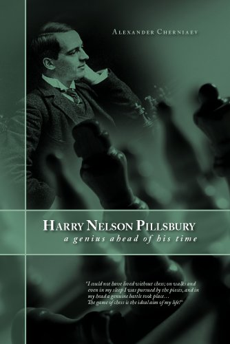 Harry Nelson Pillsbury ( 5 December 1872 - 17 June 1906): A Genius Ahead of His Time
