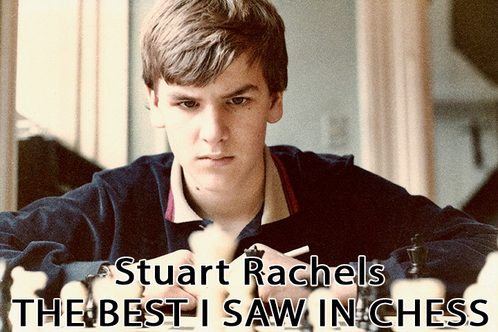 The best I saw in chess - by Stuart Rachels