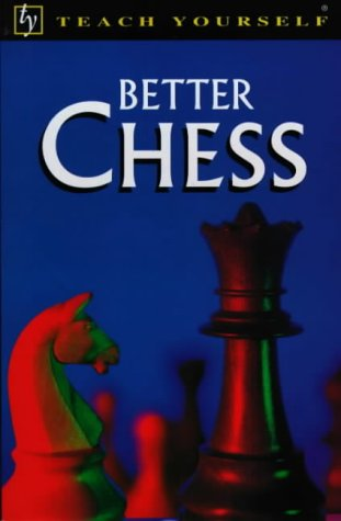 Teach Yourself Better Chess, Bill Hartston, Teach Yourself Books 08/01/1997, ISBN 13: 9780340670408