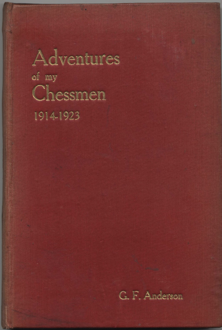 Adventures of my Chessmen 1914 - 1923 , GF Anderson, Chess Amateur, Stroud, 1924