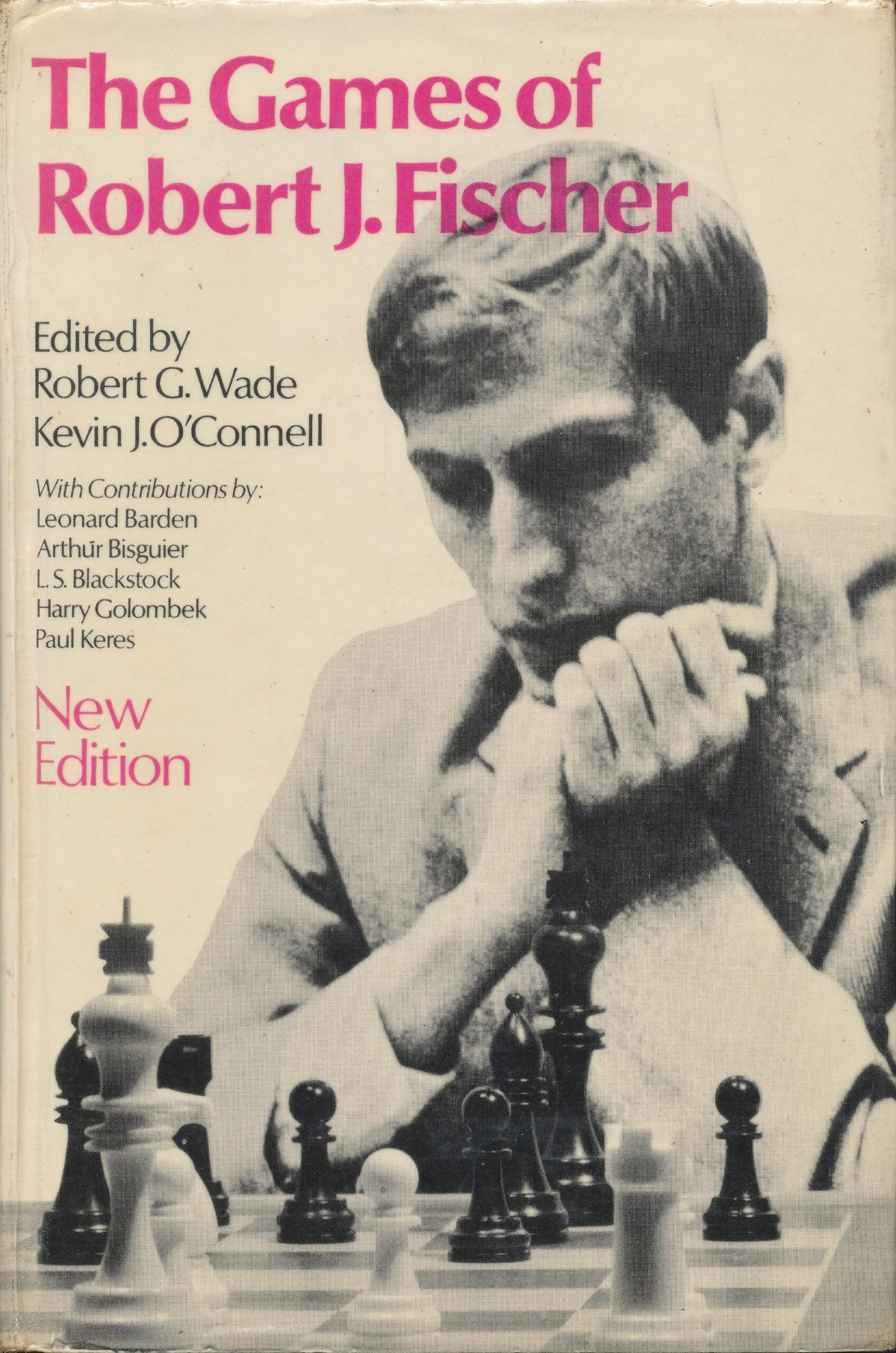 The Games of Robert J. Fischer, Robert Wade and O'Connell, Batsford 1972, 2nd ed. 1972, reprinted 1973, First limp edition 1981, Reprinted 1985, 1981, 1989, Second edition (The Complete Games of Bobby Fischer) 1992