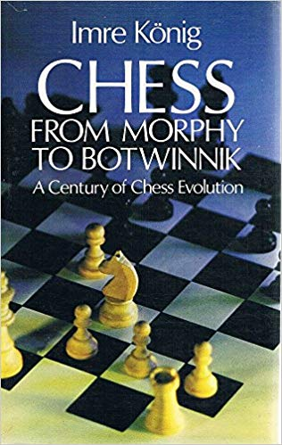 Chess from Morphy to Botwinnik by Imre König