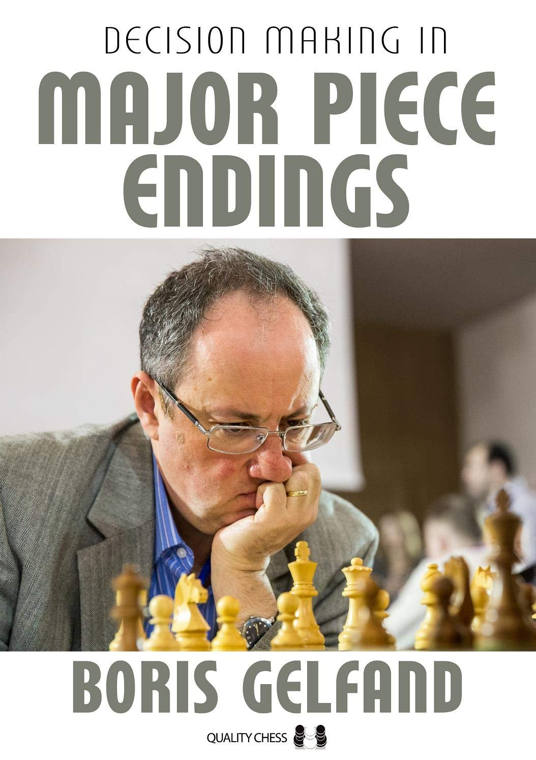 Decision Making In Major Piece Endings, Boris Gelfand, Quality Chess, 2020