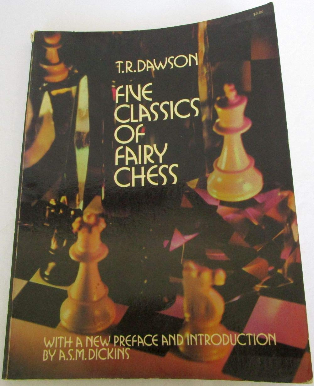 Five Classics of Fairy Chess, TR Dawson, Dover Publications Inc.; Revised edition (1 Sept. 1973)