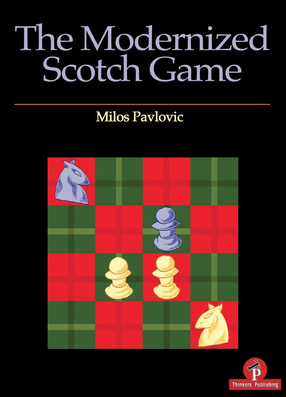 The Modernized Scotch Game : A Complete Repertoire for White and Black, Thinkers Publishing, December 2019,  Milos Pavlovic