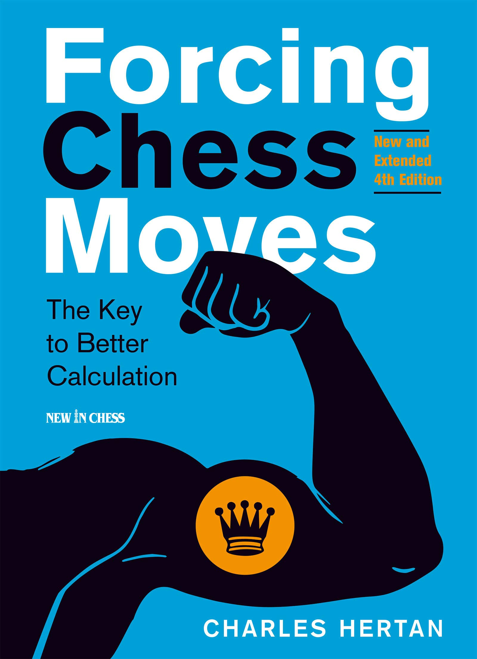 Forcing Chess Moves : The Key to Better Calculation, New in Chess, Charles Hertan, 2019