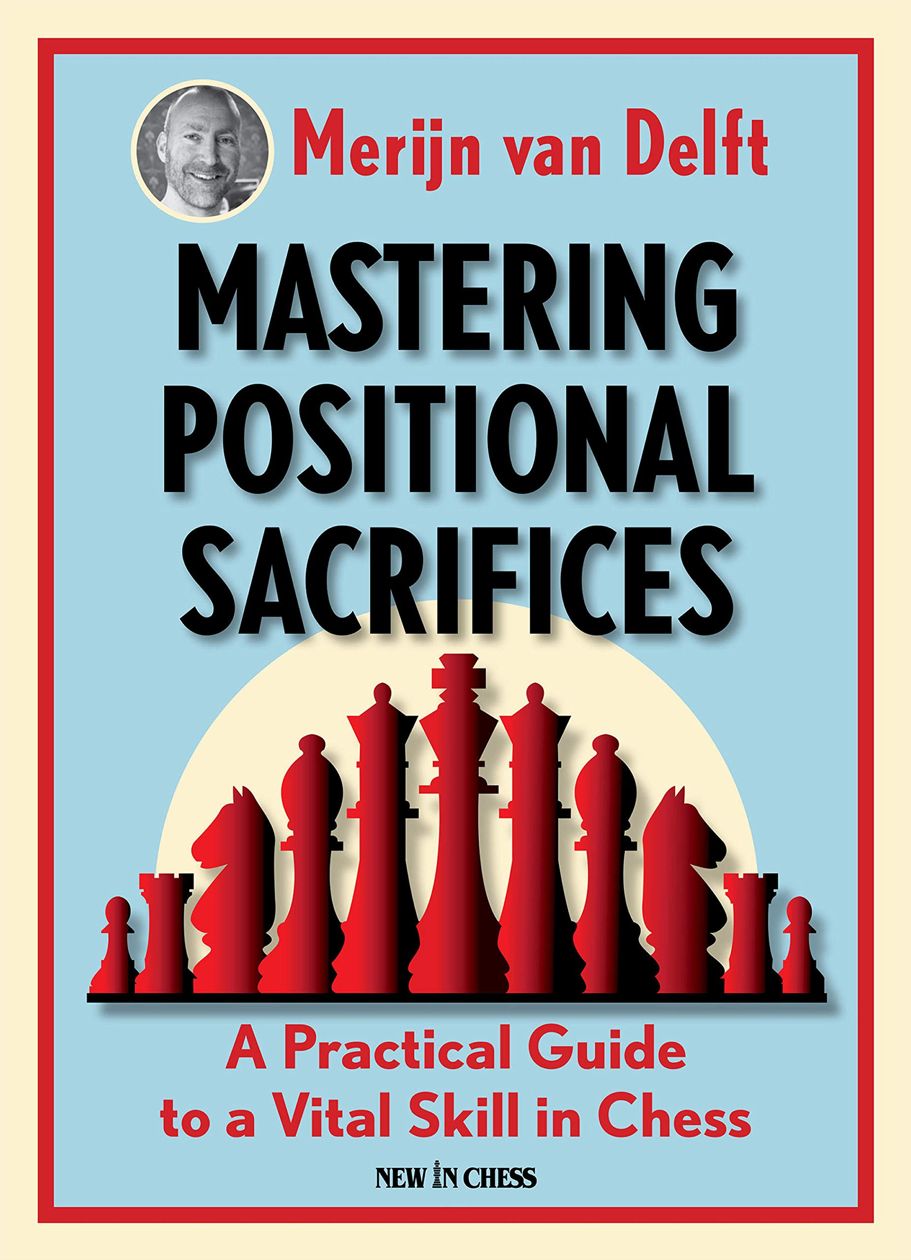 Mastering Positional Sacrifices: A Practical Guide to a Vital Skill in Chess.New In Chess, August 2020, Merijn van Delft
