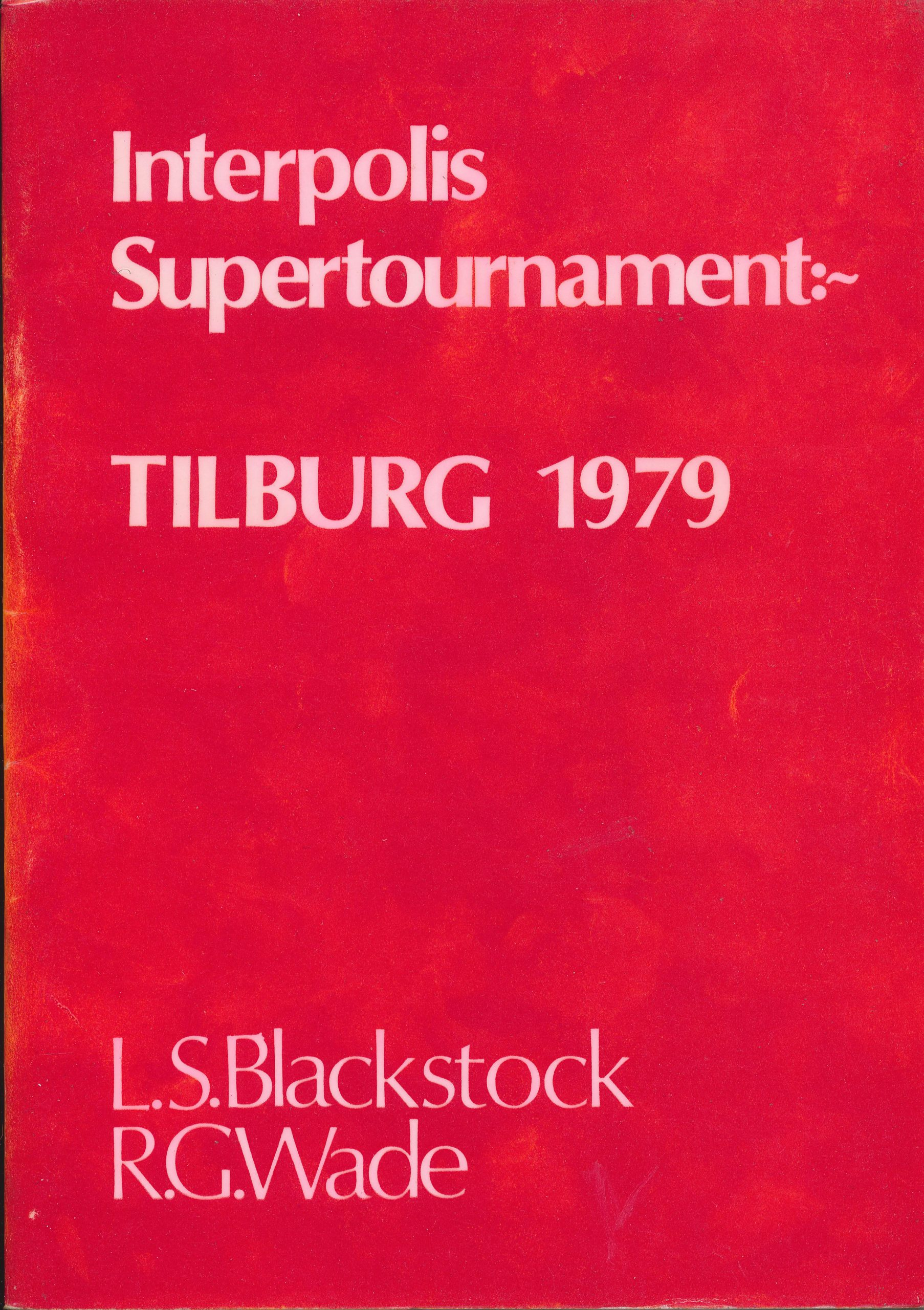 Interpolis Supertournament:~ Tilburg 1979, LS Blackstock & RG Wade, Master Chess Publications, Chess, Sutton Coldfield, 1979
