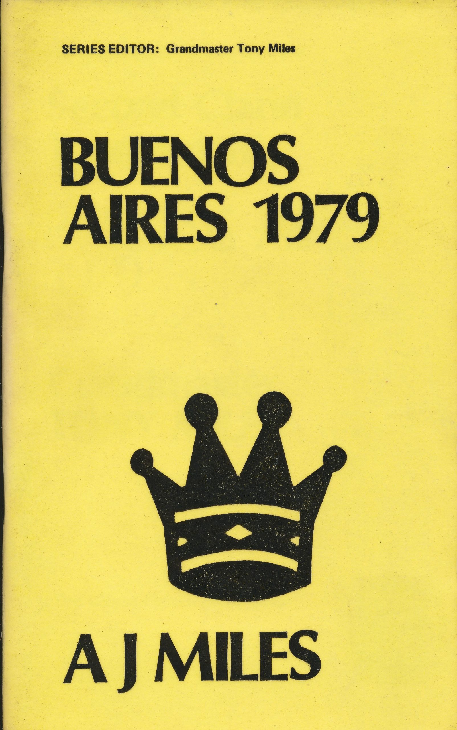 Buenos Aires 1979. AJ Miles, The Chess Player, ISBN 0 906042 31 3