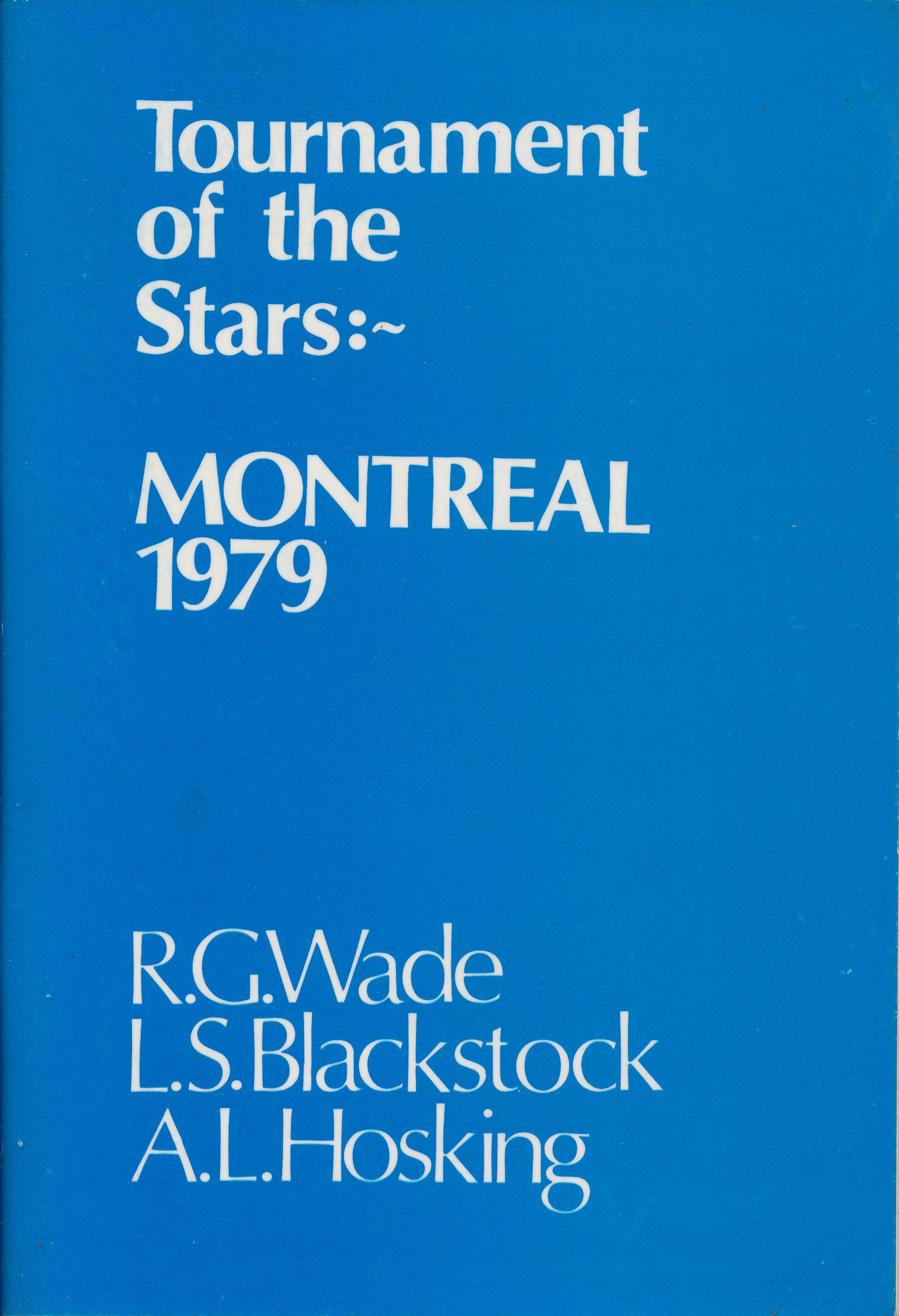 Tournament of the Stars:~ Montreal 1979, RG Wade, LS Blackstock, AL Hosking, Master Chess Publications, 1979