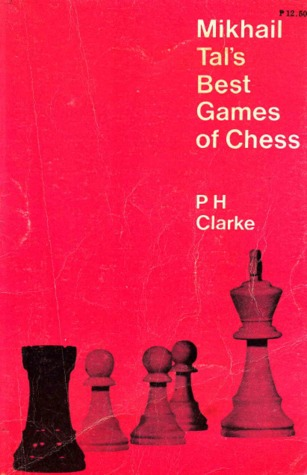 Mikhail Tal's Best Games of Chess, PH Clarke. Bell, 1961