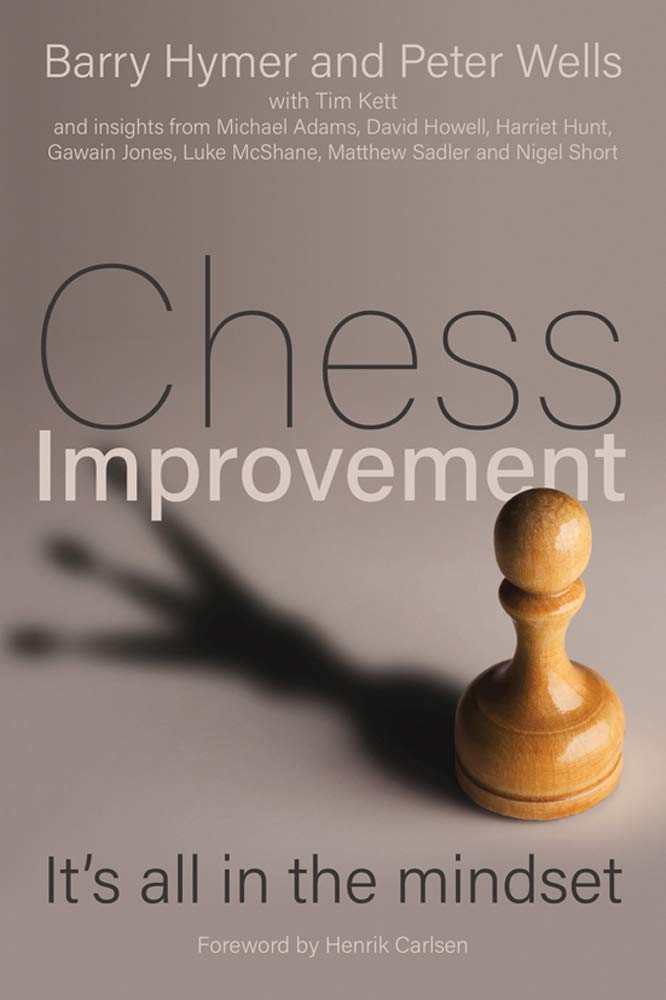 Chess Improvement: It's all in the mindset, Barry Hymer and Peter Wells, Crown House Publishing, 2020