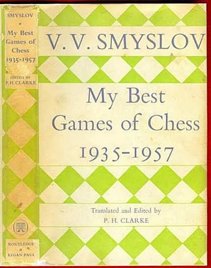VV Smyslov - My Best Games of Chess, edited and translated by PH Clarke, Routledge and Kegan Paul, 1958