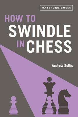 How to Swindle in Chess, Andrew Soltis, Batsford, 2020