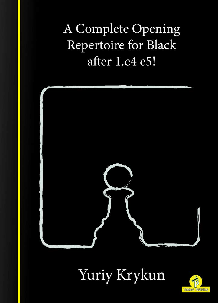 A Complete Opening Repertoire for Black after 1.e4 e5!, Yuriy Krykun, Thinkers Publishing, 2020