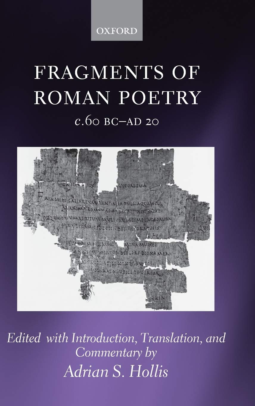 Fragments of Roman Poetry C.60 BC-Ad 20, AS Hollis, Oxford University Press, 2007