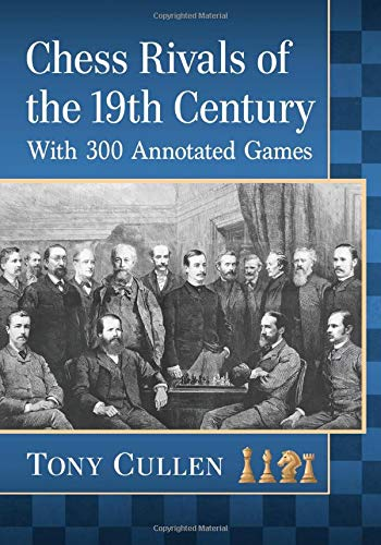 Chess Rivals of the 19th Century : With 300 Annotated Games, Tony Cullen, McFarland Publishing, March 2020