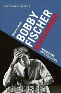 Bobby Fischer Rediscovered: Revised and Updated Edition, Andrew Soltis, Batsford, 2020