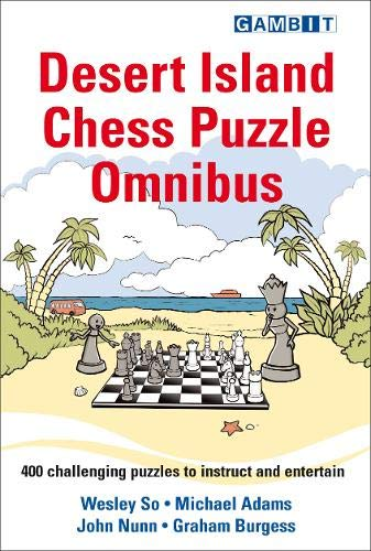 Desert Island Chess Puzzle Omnibus, Adams, Nunn, Burgess, So, Gambit Publications Ltd., 2021, ISBN-13 : 978-1911465652