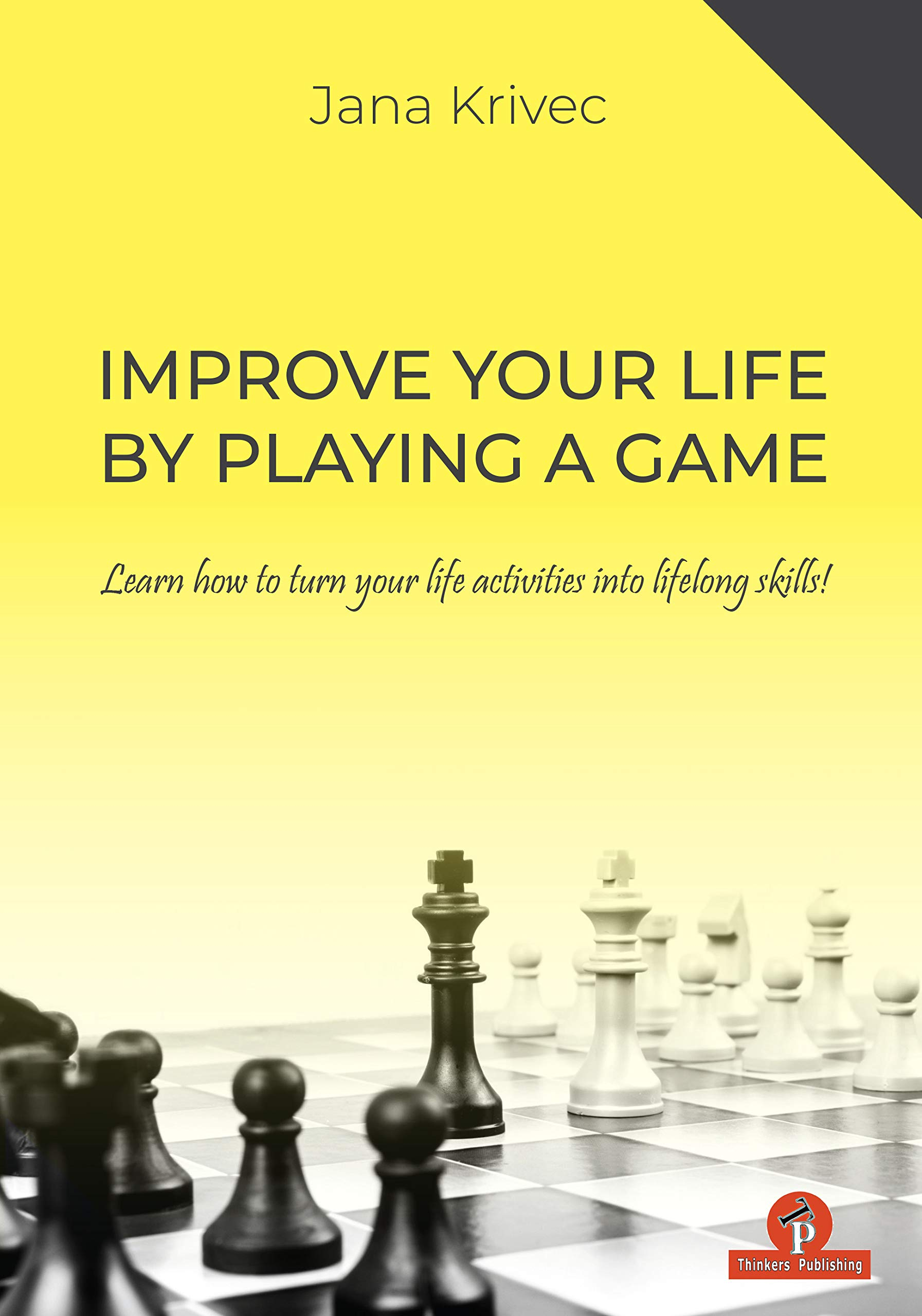 Improve Your Life by Playing a Game, Dr. Jana Krivec, Thinker's Publishing, 28 Jan. 2021, ISBN 9464201029