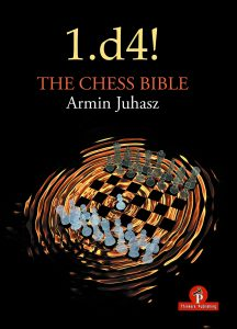 1.d4! The Chess Bible, Armin Juhasz, Thinker's Publishing, 2021, ISBN-10 9464201118