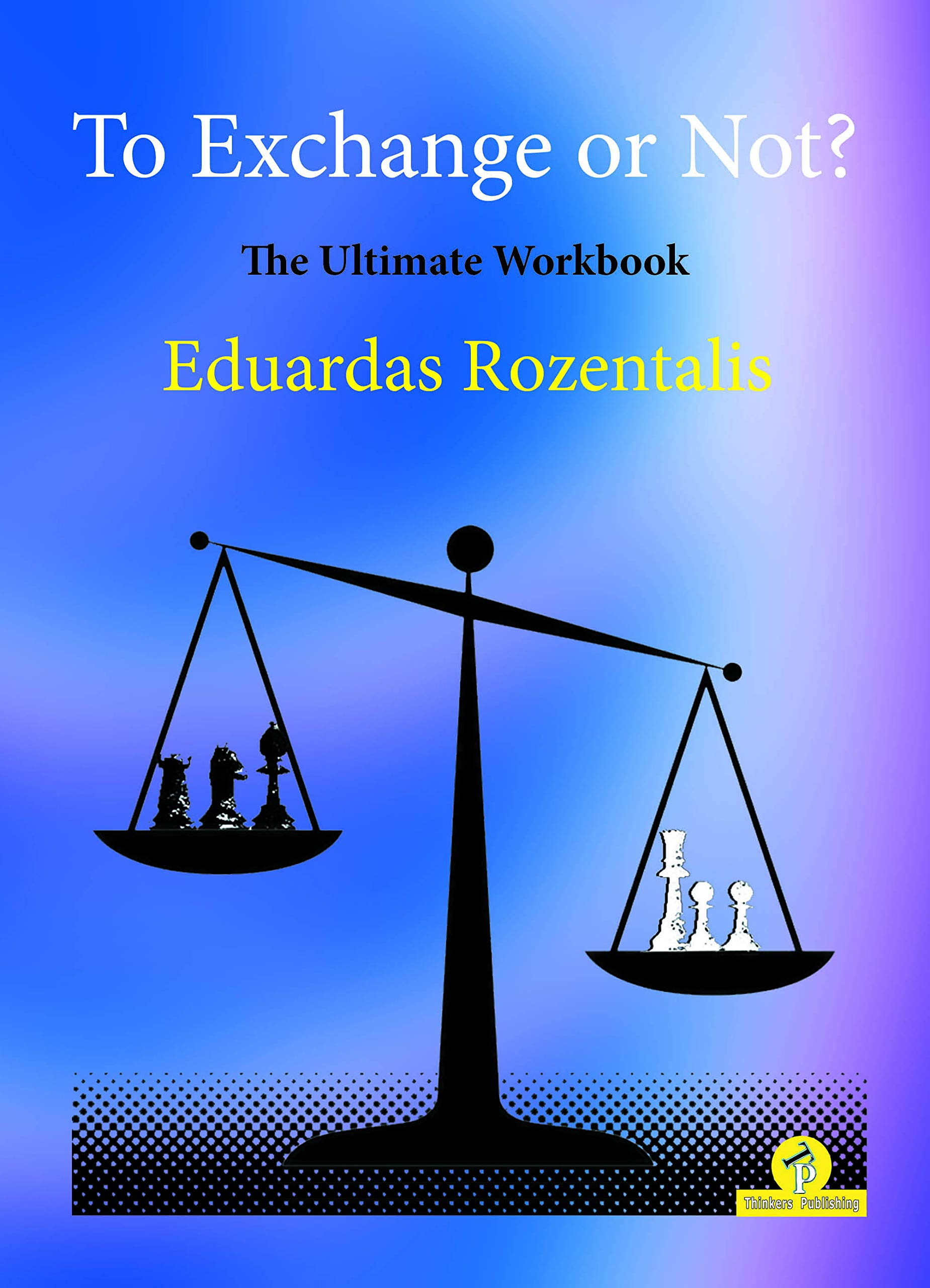 To Exchange or Not?, Eduardas Rozentalis, Thinker's Publishing, 8th December 2020, ISBN-13 : 978-9492510945