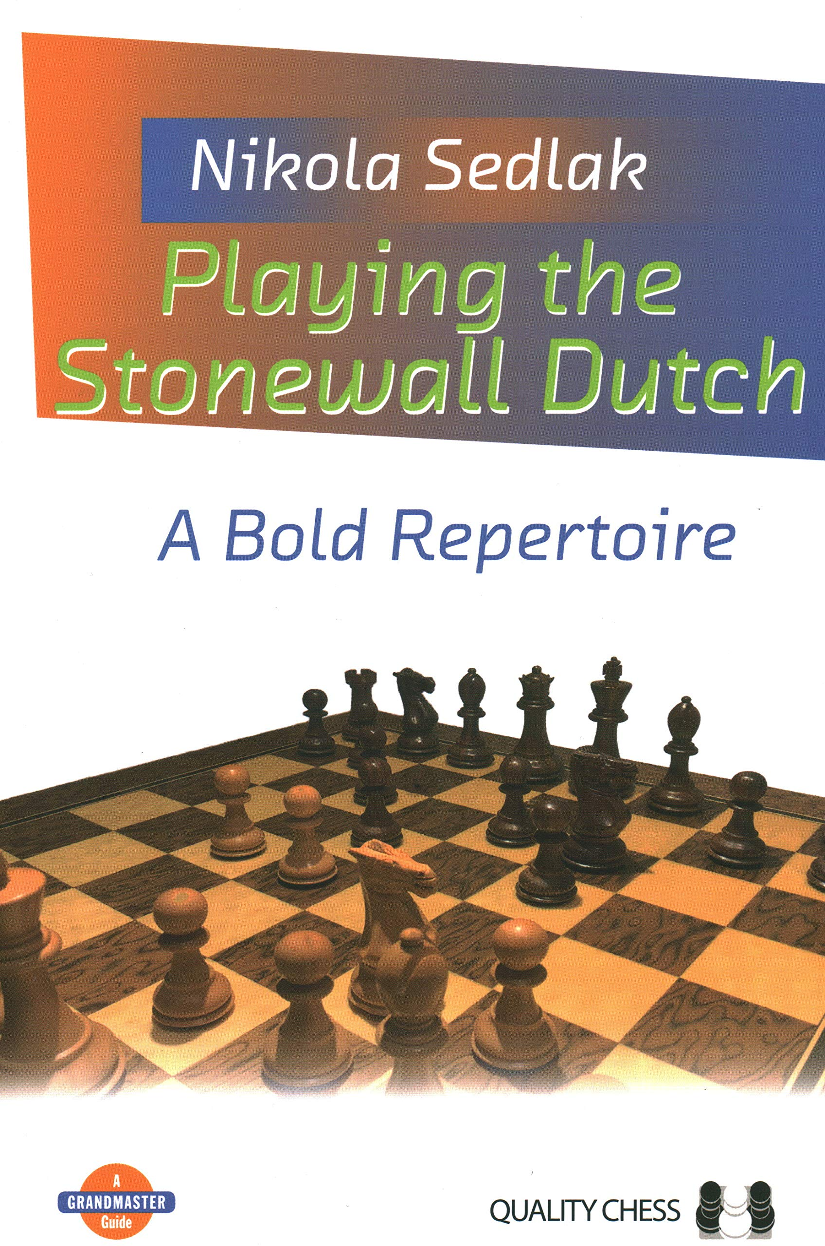 Playing the Stonewall Dutch, Nikola Sedlak, Quality Chess, July 2020, ISBN-10 : 1784831093