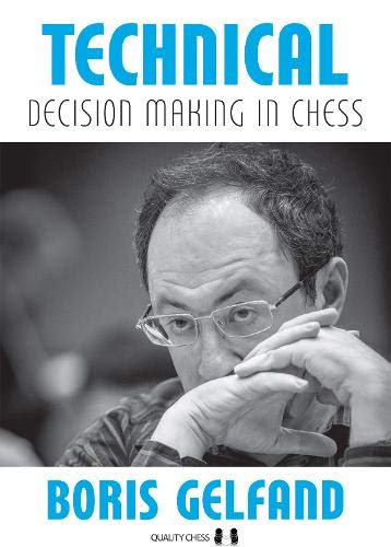Technical Decision Making in Chess, Boris Gelfand, Quality Chess, 2021, ISBN-13 : 978-1784830649