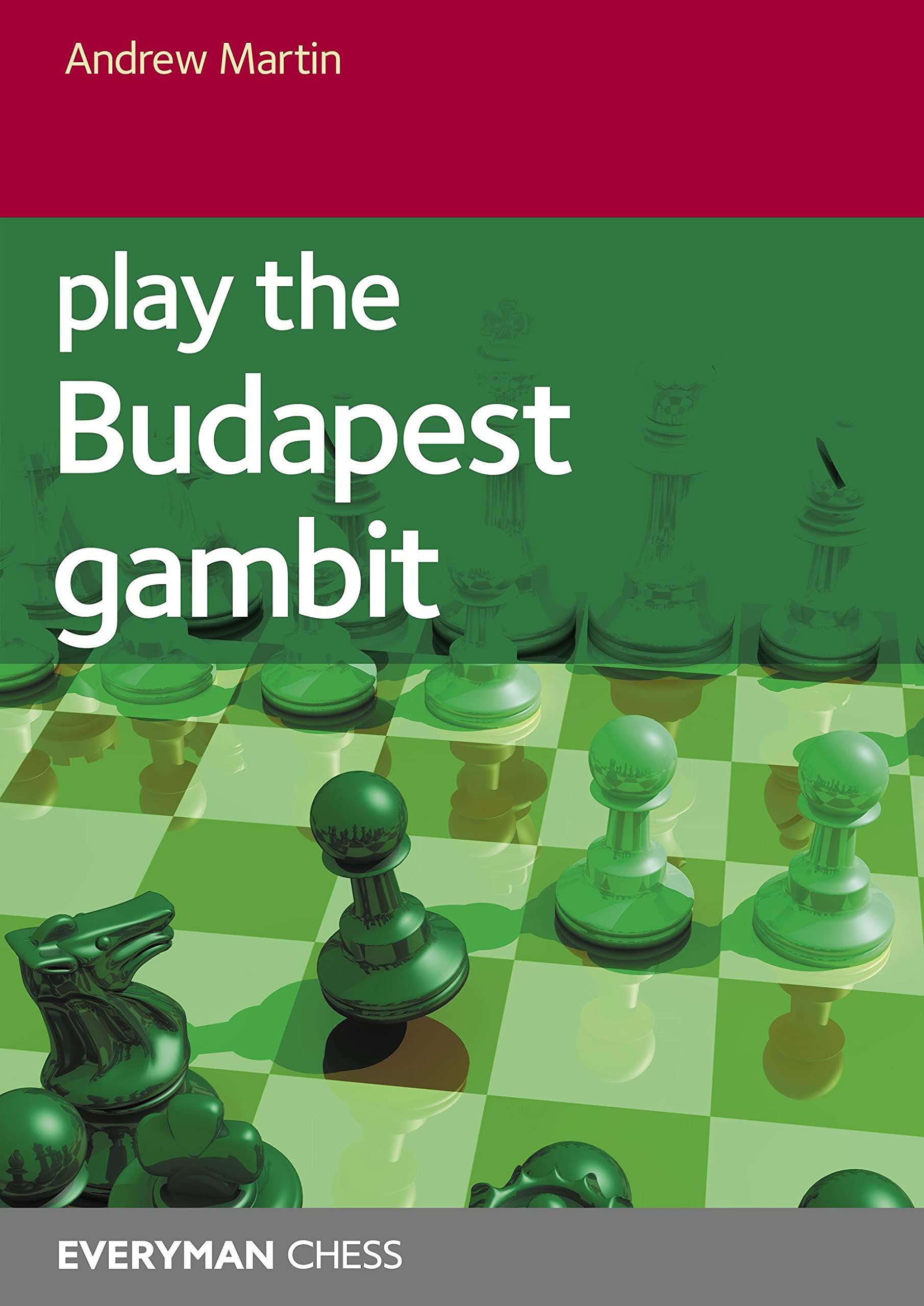 Play the Budapest Gambit, Andrew Martin, Everyman Chess, May 2021, ISBN-13 : 978-1781945889