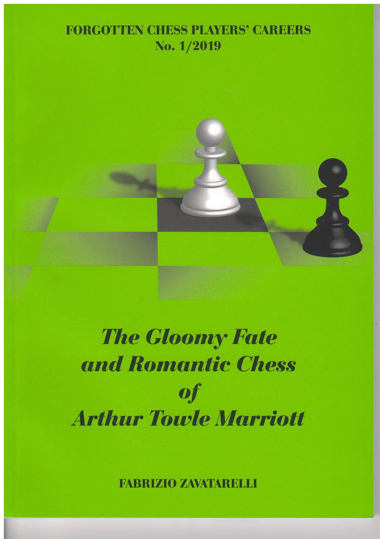 The Gloomy Fate and Romantic Chess of Arthur Towle Marriott, Fabrizio Zavatarelli, Moravian Chess, 2019, ISBN 978-8071890164