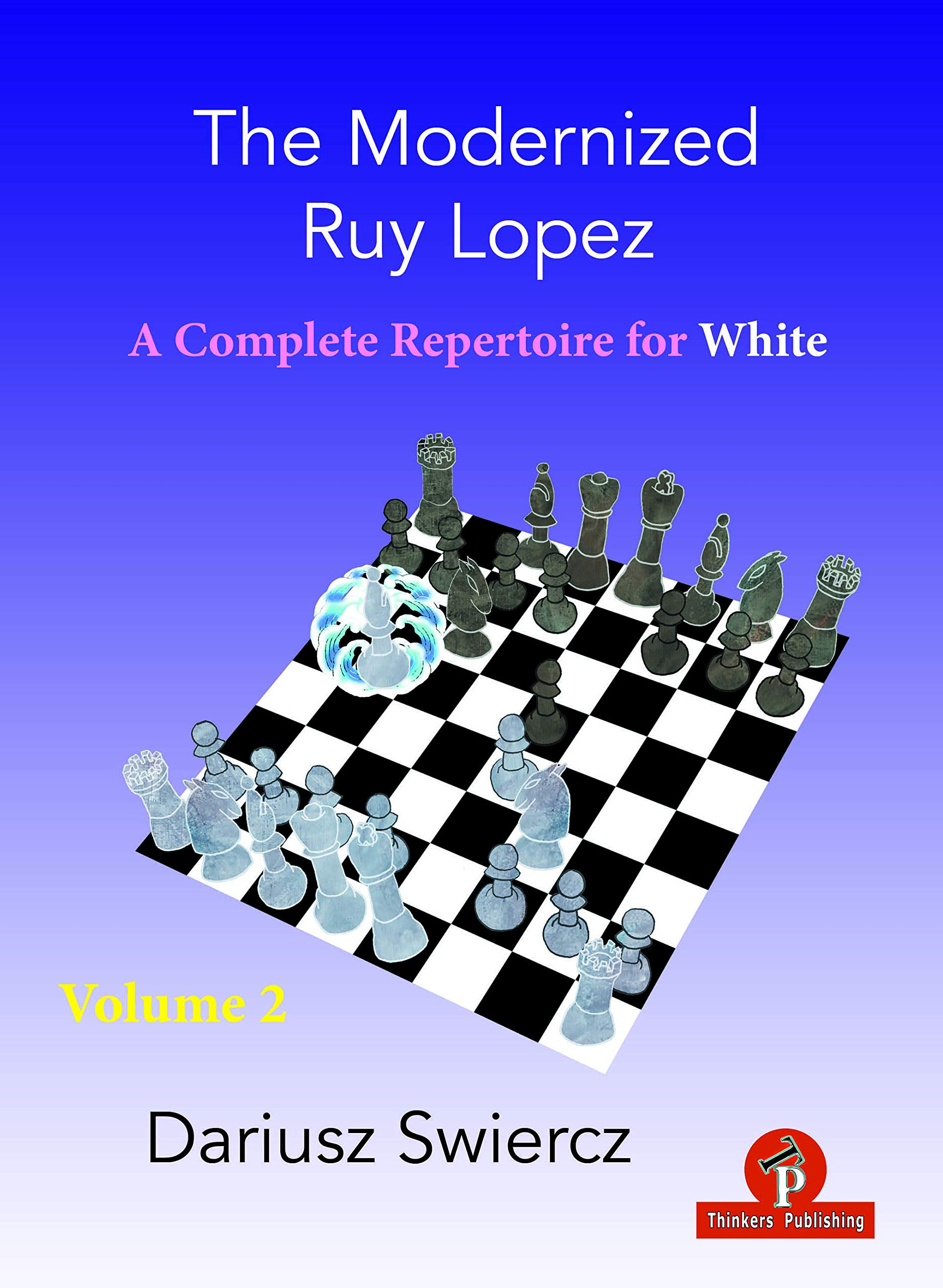 The Modernized Ruy Lopez – Volume 2 – A Complete Repertoire for White, Dariusz Swiercz, Thinkers Publishing, ISBN 978-9464201086