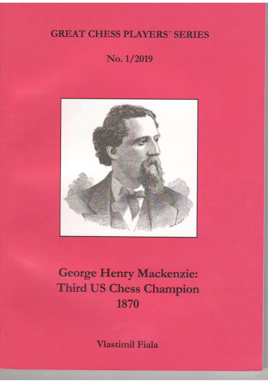 George Henry Mackenzie. Third US Chess Champion 1870, Vlastimil Fiala, Moravian Chess, 2019, ISBN-13 : 978-8071890188