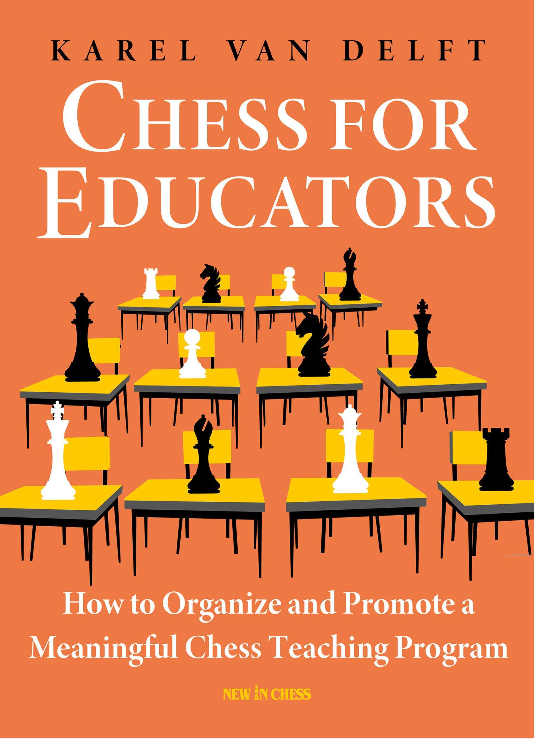 Chess for Educators, Karel van Delft, New in Chess, March 2021, ISBN: 9789056919429
