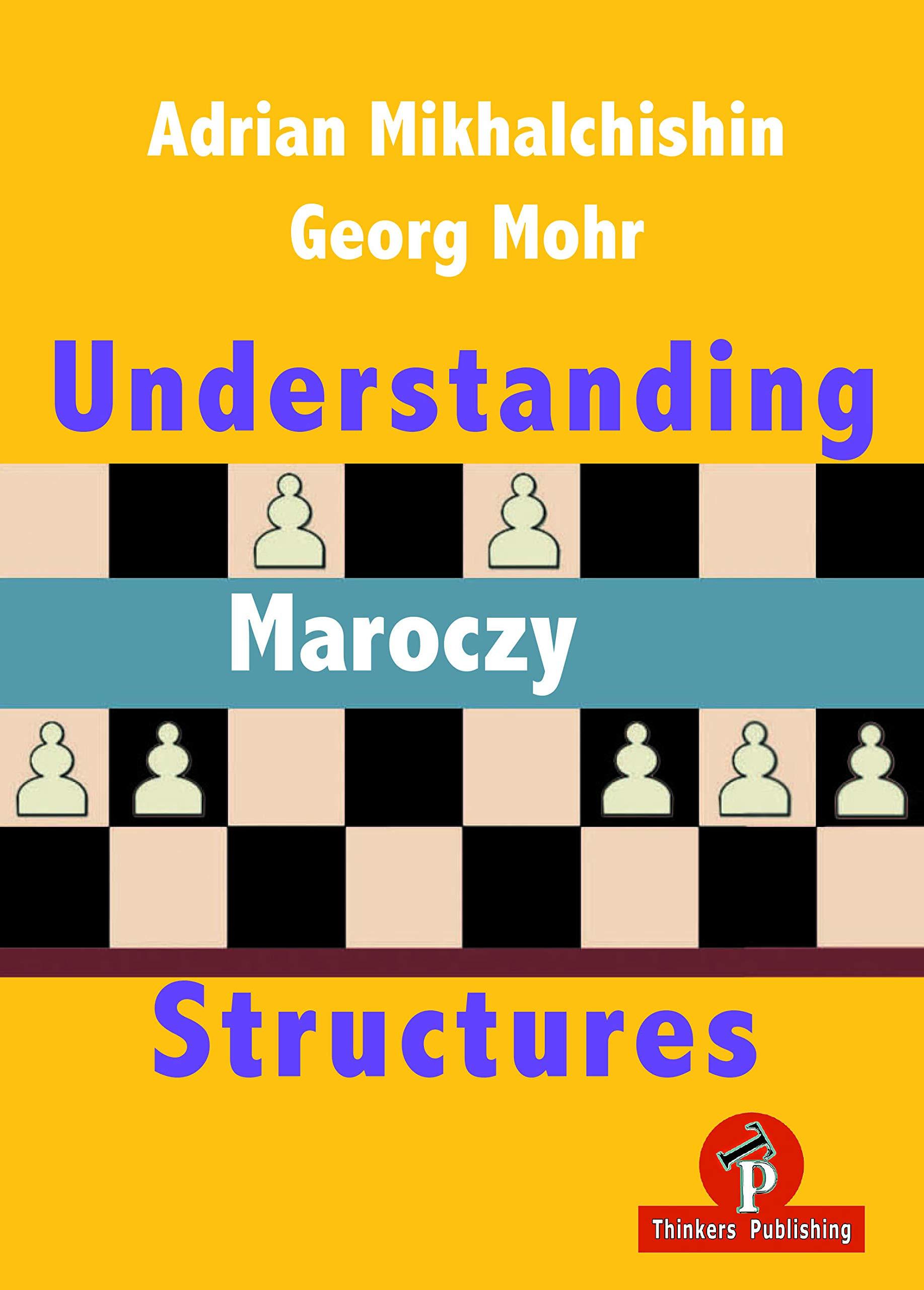 Understanding Maroczy Structures, Adrian Bohdanovych Mikhalchishin and Georg Mohr, Thinker's Publishing, 2019, ISBN-13  :  978-9492510549