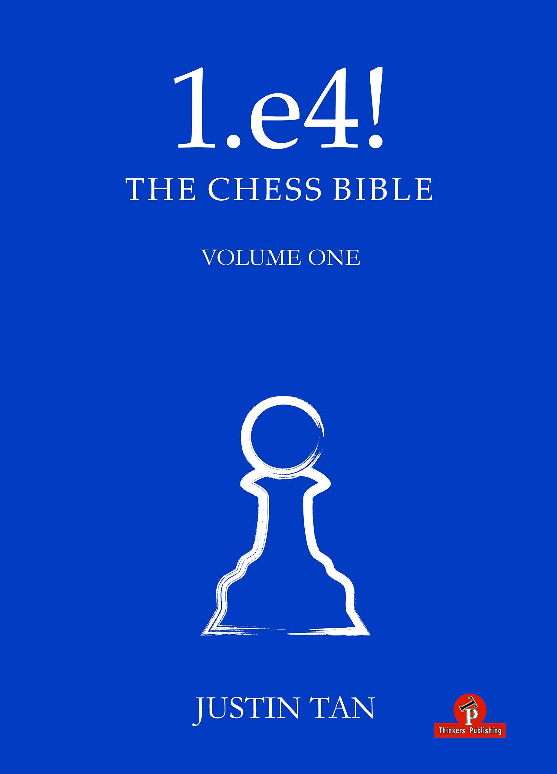 1.e4! The Chess Bible: The Chess Bible - Volume 1, Justin Tam, Thinker's Publishing, 13th April 2021, ISBN-13  :  978-9464201123