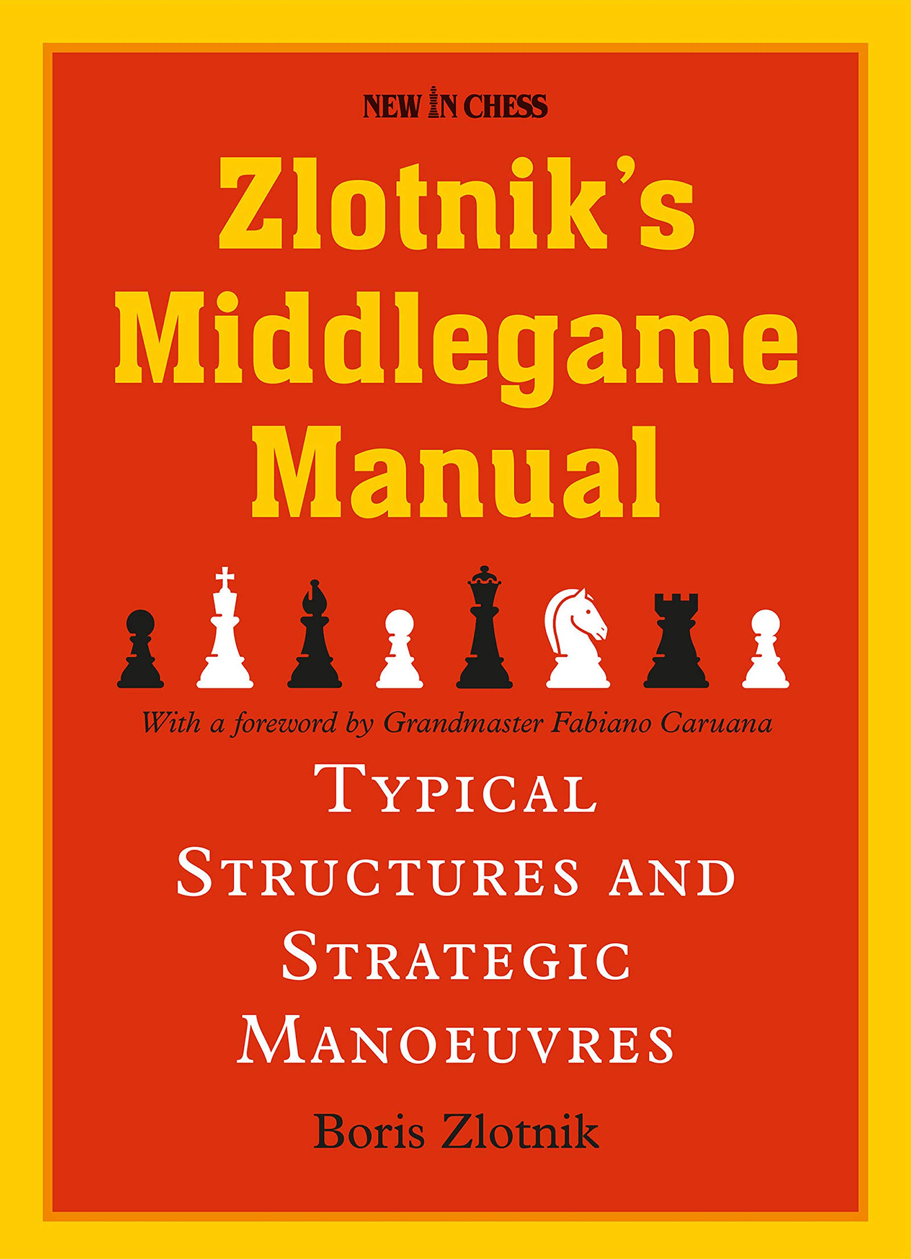 Zlotnik's Middlegame Manual - Typical Structures And Strategic Manoeuvres,  Boris Zlotnik, New in Chess, 7th December 2020, 7th December 2020, ISBN-13  :  978-9056919269