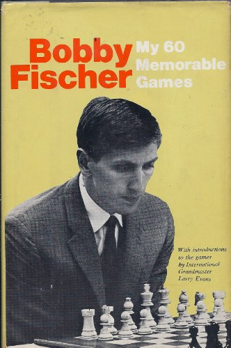 My 60 Memorable Games by Bobby Fischer, Simon & Schuster, 1964