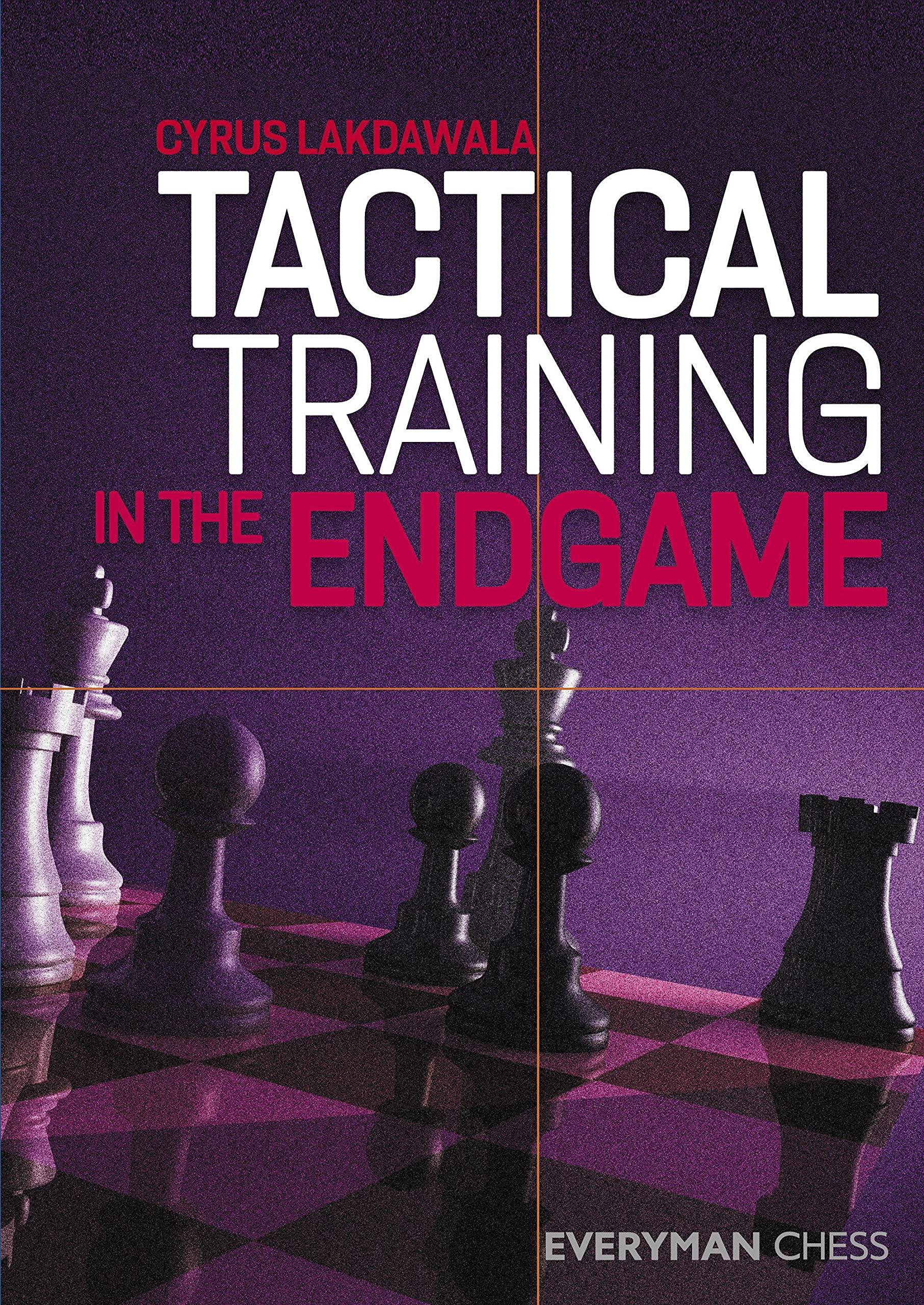 Tactical Training in the Endgame, Cyrus Lakdawala, everyman Chess, Cyrus Lakdawala, 23rd July 2021, ISBN-13  :  978-1781945865
