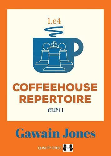 Coffeehouse Repertoire 1.e4 Volume 1, Gawain Jones, Quality Chess, 7 July 2021, ISBN-13  :  978-1784831455