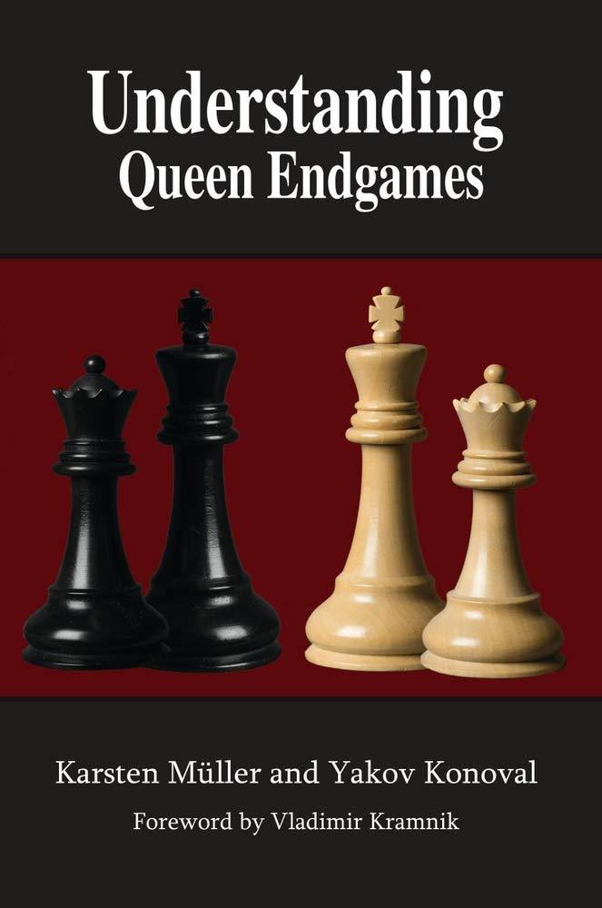 Understanding Queen Endgames, Karsten Müller & Yakov Kanoval, Russell Enterprises (24 Mar. 2021), ISBN-13  :  978-1949859317