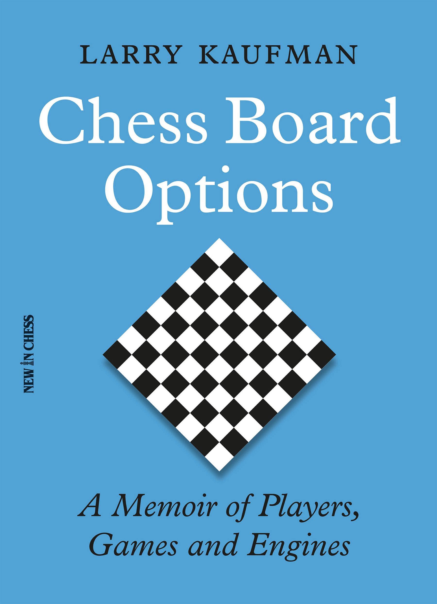 Chess Board Options, Larry Kaufman, New in Chess, 15th July 2021, ISBN-13  :  978-9056919337