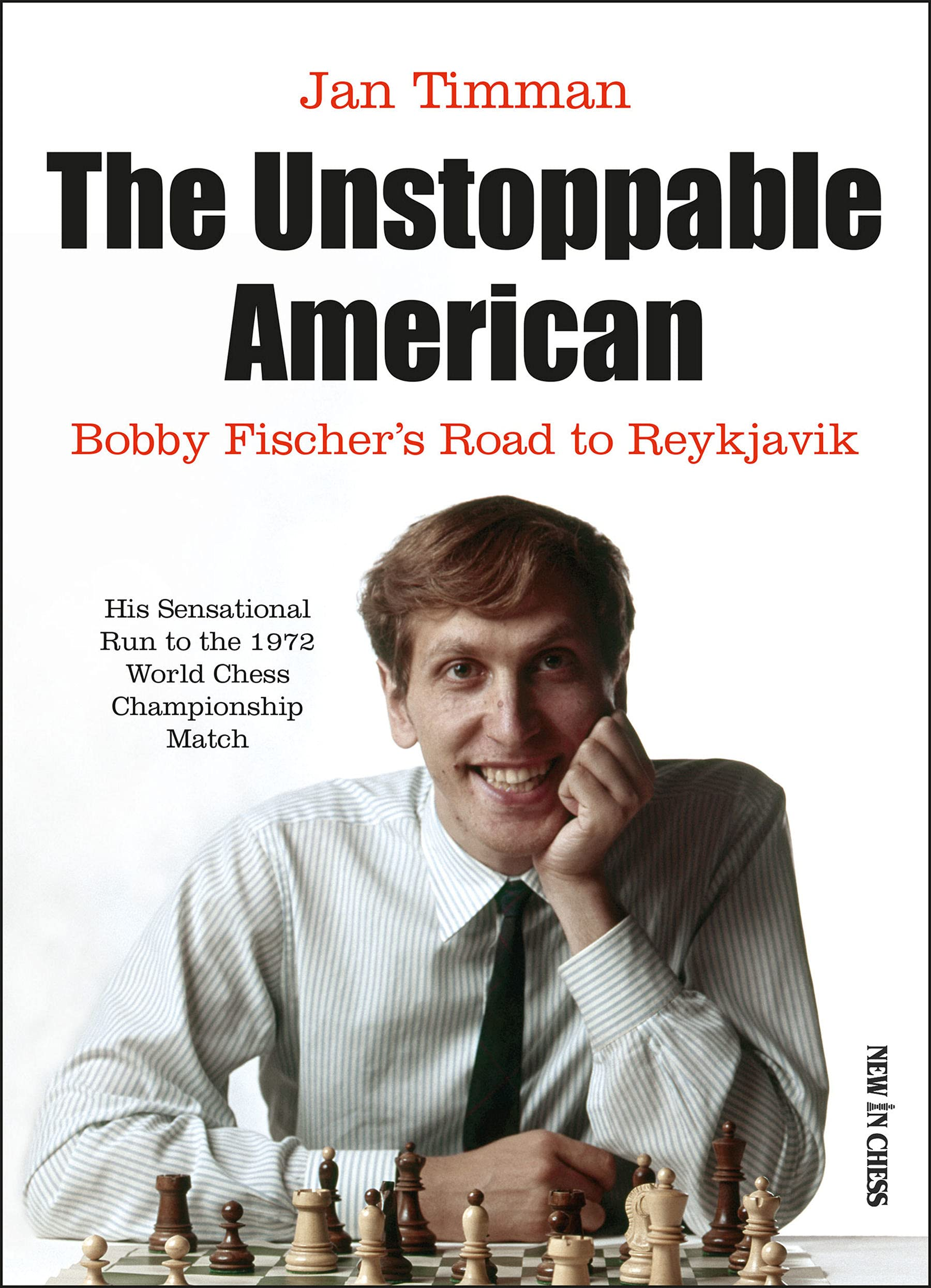 The Unstoppable American : Bobby Fischer's Road to Reykjavik, Jan Timman, New in Chess, 17th May 2021, ISBN-13  :  978-9056919788
