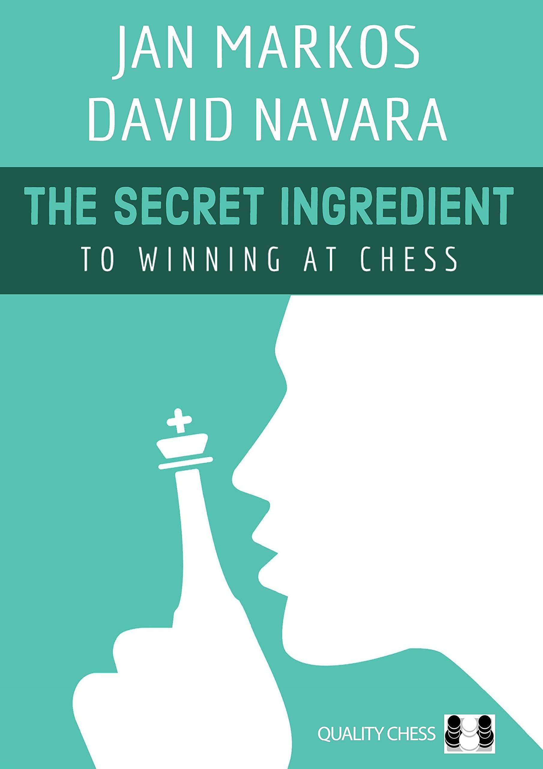 The Secret Ingredient: To Winning at Chess, Jan Markos & David Navara, Quality Chess, 7th Feb 2022, ISBN-13  :  978-1784831424